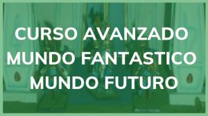 curso avanzado mundo fantastico y mundo futuro